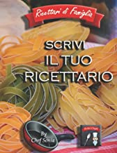 SCRIVI IL TUO RICETTARIO: Formato A4 - 100 Ricette - Metodo Di Scrittura Originale E Organizzato – Copertina Robusta, Con ...