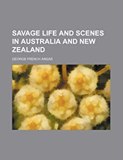 Savage Life and Scenes in Australia and New Zealand (Volume 1)