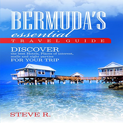 Bermuda Essential Travel Guide     Discover the Best Hotels, Places of Interest, Malls and Night Parties for Your Trip              By:                                                                                                                                 Steve R                               Narrated by:                                                                                                                                 John Marino                      Length: 2 hrs and 15 mins     Not rated yet     Overall 0.0