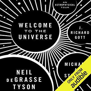 Welcome to the Universe     An Astrophysical Tour              Written by:                                                                                                                                 Neil deGrasse Tyson,                                                                                        Michael A. Strauss,                                                                                        J. Richard Gott                               Narrated by:                                                                                                                                 Michael Butler Murray                      Length: 17 hrs and 53 mins     22 ratings     Overall 4.5