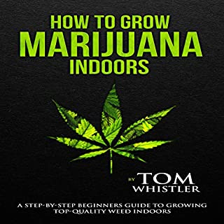 How to Grow Marijuana Indoors     A Step-by-Step Beginner's Guide to Growing Top-Quality Weed Indoors              By:                                                                                                                                 Tom Whistler                               Narrated by:                                                                                                                                 John Tyndall                      Length: 1 hr and 27 mins     2 ratings     Overall 5.0