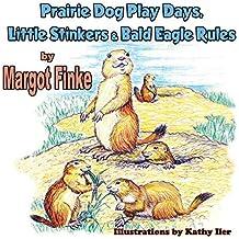 [Prairie Dog Play Days, Little Stinkers & Bald Eagle Rules] [By: Finke, Margot] [July, 2014]