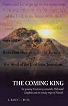 The Coming King: The growing Controversy about the Millennial Kingdom and the coming reign of Messiah