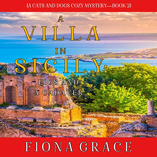 A Villa in Sicily: Figs and a Cadaver Audiobook By Fiona Grace cover art