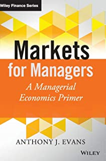 Markets for Managers: A Managerial Economics Primer (The Wiley Finance Series)