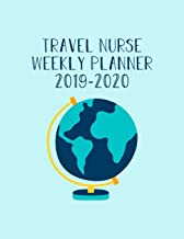 Travel Nurse Weekly Planner 2019-2020: Monthly Weekly Daily Scheduler Calendar Aug 2019/July 2020  - Journal Notebook Organizer For Your Favorite Traveling Nurse