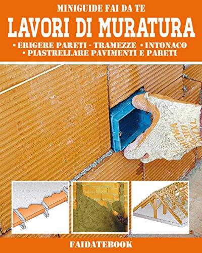 Lavori di Muratura: Erigere pareti - tramezze  • intonaco  • piastrellare pavimenti e pareti (Miniguide Faidate)