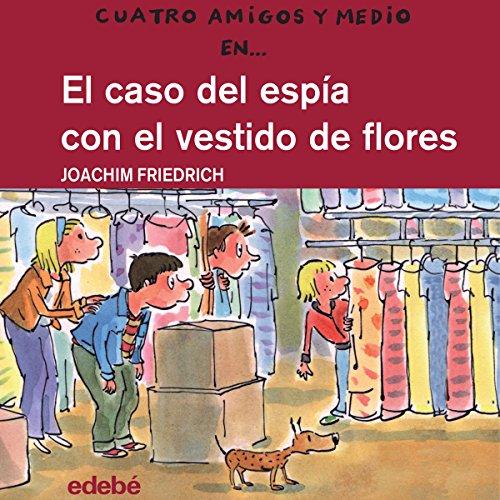 El Caso Del Espía Con El Vestido De Flores [The Case of the Spy with the Flower Dress] audiobook cover art
