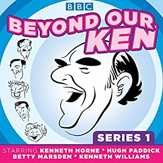 Beyond Our Ken     Series One              By:                                                                                                                                 Barry Took,                                                                                        Eric Merriman                               Narrated by:                                                                                                                                 Hugh Paddick,                                                                                        Kenneth Horne,                                                                                        Kenneth Williams                      Length: 6 hrs and 36 mins     10 ratings     Overall 4.3