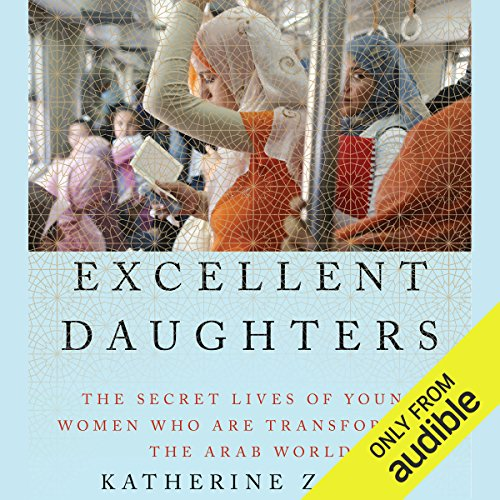 Excellent Daughters     The Secret Lives of Young Women Who Are Transforming the Arab World              By:                                                                                                                                 Katherine Zoepf                               Narrated by:                                                                                                                                 Katherine Zoepf                      Length: 7 hrs and 43 mins     51 ratings     Overall 4.3