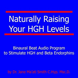 Naturally Raising Your Hgh Levels Binaural Beat Program to Stimulate Hgh and Beta Endorphins