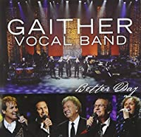 Better Day by Gaither Vocal Band (2010-01-26)