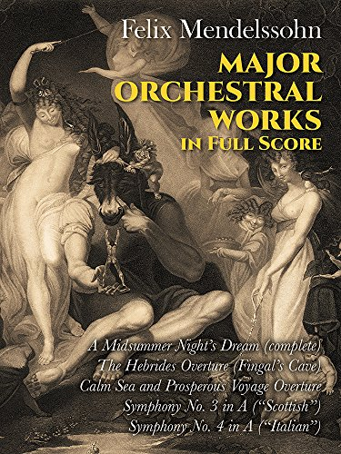 Major Orchestral Works: Includes Midsummer Night's Dream, Hebrides Overture, Symphonies Nos. 3 and 4. (Dover Music Scores)