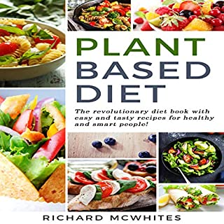 Plant Based Diet     The Revolutionary Diet Book with Easy and Tasty Recipes for Healthy and Smart People! (Smart Diet Revolution, Book 1)              By:                                                                                                                                 Richard McWhites                               Narrated by:                                                                                                                                 Sean Lenhart                      Length: 2 hrs and 30 mins     Not rated yet     Overall 0.0
