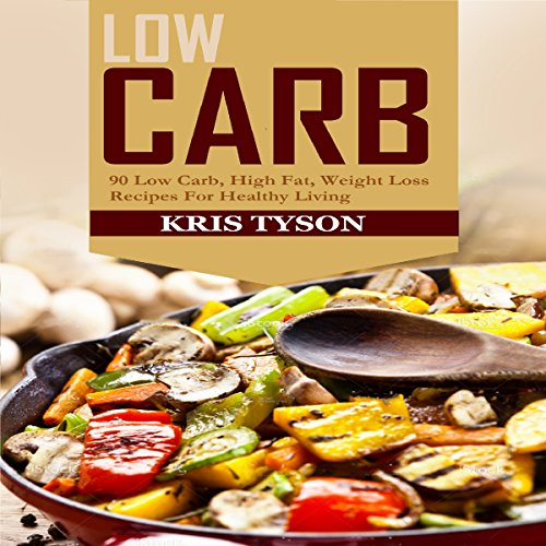 Low Carb: 90 Low Carb, High Fat Weight Loss Recipes for Healthy Living audiobook cover art