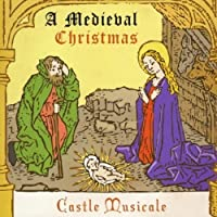 Medieval Christmas by Castle Musicale (2013-05-03)
