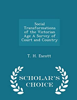 Social Transformations of the Victorian Age a Survey of Court and Country - Scholar's Choice Edition