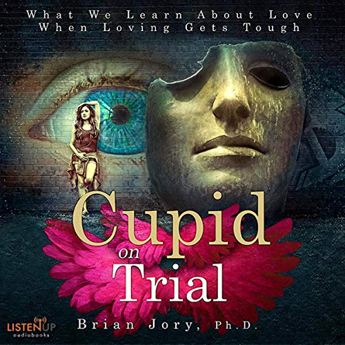 Cupid on Trial     What We Learn About Love When Loving Gets Tough              By:                                                                                                                                 Brian Jory                               Narrated by:                                                                                                                                 Saoirse Wise                      Length: 7 hrs     2 ratings     Overall 4.5