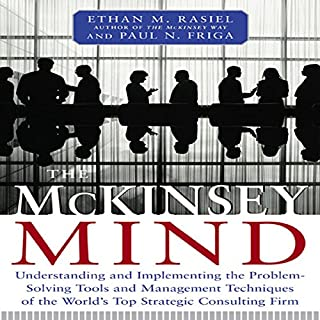 The McKinsey Mind     Understanding and Implementing the Problem-Solving Tools and Management Techniques of the World's Top Strategic Consulting Firm              By:                                                                                                                                 Ethan Rasiel                               Narrated by:                                                                                                                                 Marc Cashman                      Length: 5 hrs and 13 mins     334 ratings     Overall 4.1