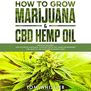 How to Grow Marijuana: 2 Manuscripts - How to Grow Marijuana: From Seed to Harvest - Complete Step by Step Guide for Beginners & CBD Hemp Oil: The Complete Beginner's Guide audiobook cover art