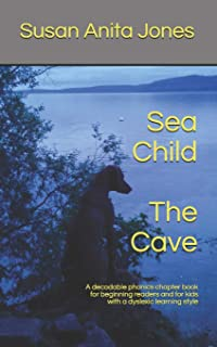 Sea Child THE CAVE: A decodable phonics chapter book for beginning readers and for kids with a dyslexic learning style