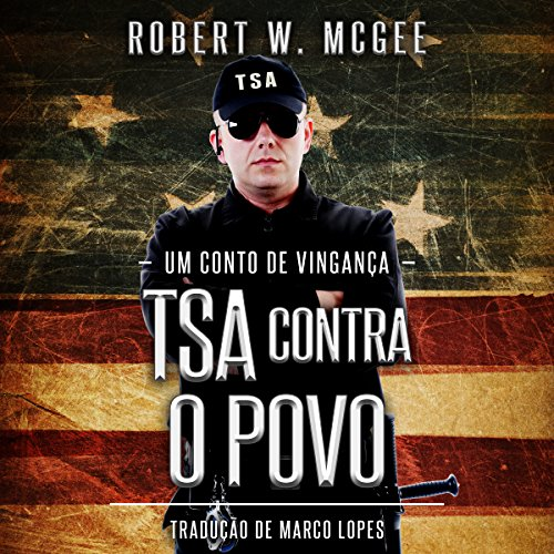 TSA CONTRA O POVO: Um Conto de Vingança [TSA Against the People: A Tale of Revenge] audiobook cover art