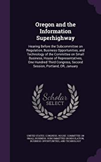 Oregon and the Information Superhighway: Hearing Before the Subcommittee on Regulation, Business Opportunities, and Technology of the Committee on Sma