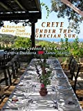 Crete - Under the Grecian Sun, A Romantic Greek Culinary-Travel Journey