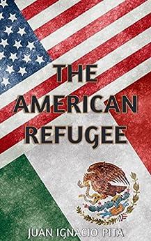 The American Refugee: A Race for Life by [Juan Ignacio Pita]