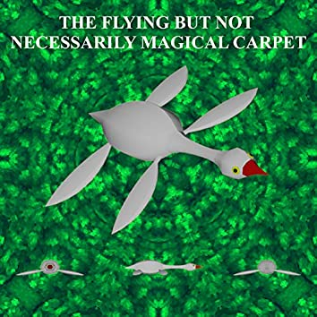 The Flying But Not Necessarily Magical Carpet