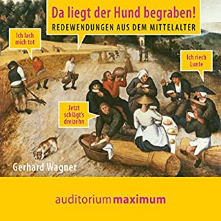 Da liegt der Hund begraben! Redewendungen aus dem Mittelalter                   Autor:                                                                                                                                 Gerhard Wagner                               Sprecher:                                                                                                                                 Thomas Krause,                                                                                        Jule Vollmer                      Spieldauer: 1 Std. und 6 Min.     14 Bewertungen     Gesamt 4,1