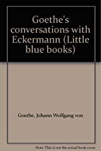 Goethe's conversations with Eckermann (Little blue books)