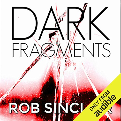 Dark Fragments                   By:                                                                                                                                 Rob Sinclair                               Narrated by:                                                                                                                                 Matt Bates                      Length: 9 hrs and 15 mins     25 ratings     Overall 3.8