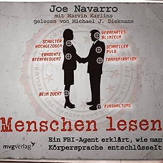 Menschen lesen     Ein FBI-Agent erklärt, wie man Körpersprache entschlüsselt              Autor:                                                                                                                                 Joe Navarro                               Sprecher:                                                                                                                                 Michael J. Diekmann                      Spieldauer: 4 Std. und 42 Min.     1.015 Bewertungen     Gesamt 4,4