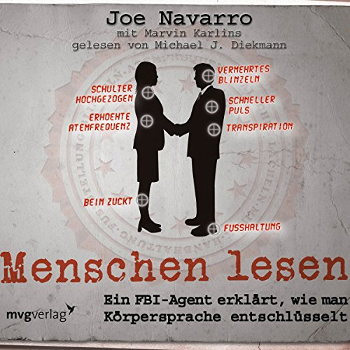 Menschen lesen     Ein FBI-Agent erklärt, wie man Körpersprache entschlüsselt              Autor:                                                                                                                                 Joe Navarro                               Sprecher:                                                                                                                                 Michael J. Diekmann                      Spieldauer: 4 Std. und 42 Min.     1.153 Bewertungen     Gesamt 4,4