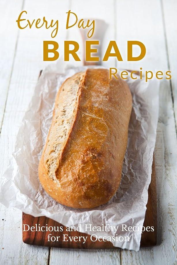 ステンレス破滅領収書Homemade Bread Recipes: The Complete Guide to Breads for any Occasion (Everyday Recipes) (English Edition)