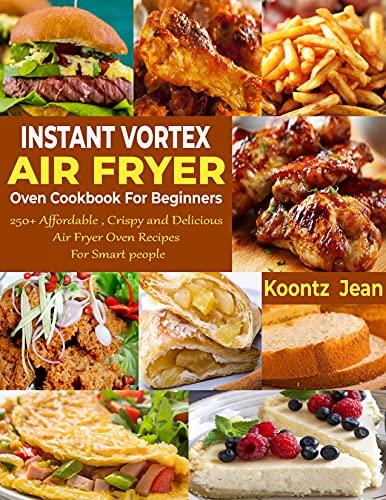 Instant Vortex Air Fryer Oven Cookbook For Beginners: 250+ Affordable ,...