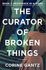 The Curator of Broken Things Book 3: Resistance in Algiers (The Curator of Broken Things Trilogy) Kindle Edition