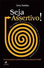 Seja Assertivo!: Como Conseguir Mais Autoconfiança e Firmeza na sua Vida Profissional e Pessoal