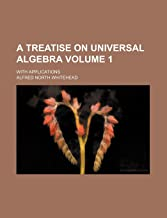 A Treatise on Universal Algebra Volume 1; With Applications