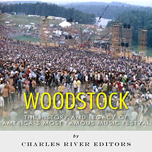 Woodstock: The History and Legacy of America's Most Famous Music Festival audiobook cover art