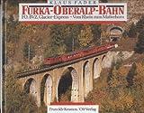 Furka-Oberalp-Bahn. FO, BVZ, Glacier-Express - Vom Rhein zum Matterhorn