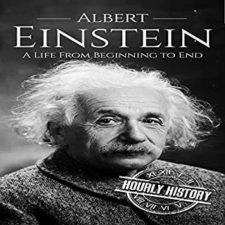Albert Einstein     A Life from Beginning to End              By:                                                                                                                                 Hourly History                               Narrated by:                                                                                                                                 Matthew J. Chandler-Smith                      Length: 1 hr and 2 mins     1 rating     Overall 5.0