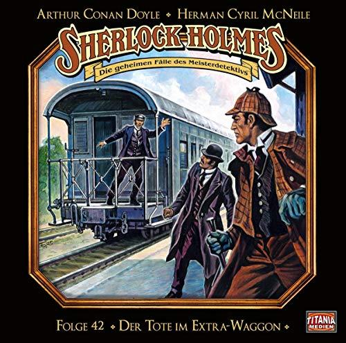 Sherlock Holmes - Folge 42: Der Tote im Extra-Waggon. Hörspiel.