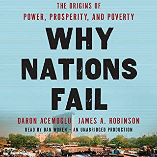 Why Nations Fail     The Origins of Power, Prosperity, and Poverty              Written by:                                                                                                                                 Daron Acemoglu,                                                                                        James A. Robinson                               Narrated by:                                                                                                                                 Dan Woren                      Length: 17 hrs and 55 mins     22 ratings     Overall 4.7