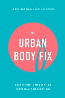 The Urban Body Fix: Everything In Moderation (Especially Moderation)