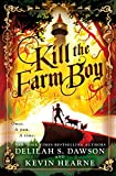 Cover for Kill the Farm Boy by Delilah Dawson and Kevin Hearne