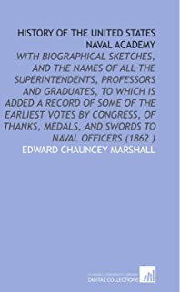 History of the United States Naval Academy: With Biographical Sketches, and the Names of All the Superintendents, Professo...