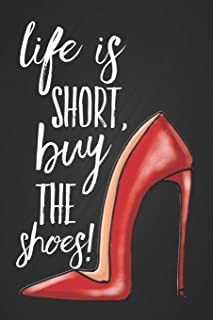 """Life is short, buy the shoes!: 115 Page Dot Grid 6""""x 9"""" Blank Notepad Great Birthday Gift Idea for a Shoe Lover Shoeaholic Shopaholics Journal"""