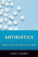 Antibiotics: What Everyone Needs to Know(r)